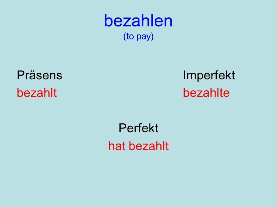 bezahlen (to pay) PräsensImperfekt bezahltbezahlte Perfekt hat bezahlt
