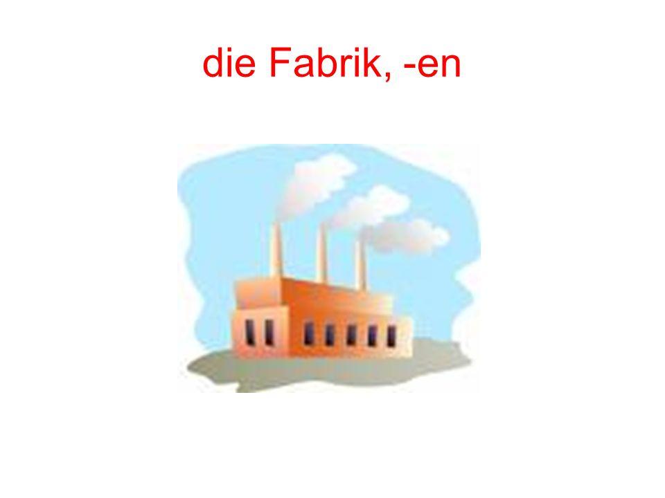 die Fabrik, -en