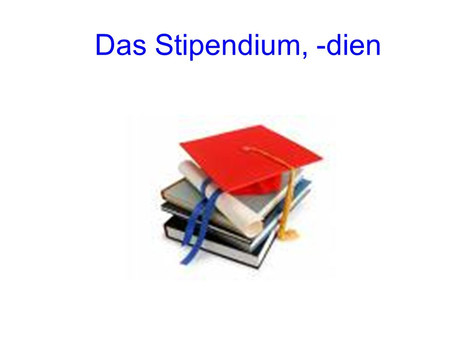 Das Stipendium, -dien