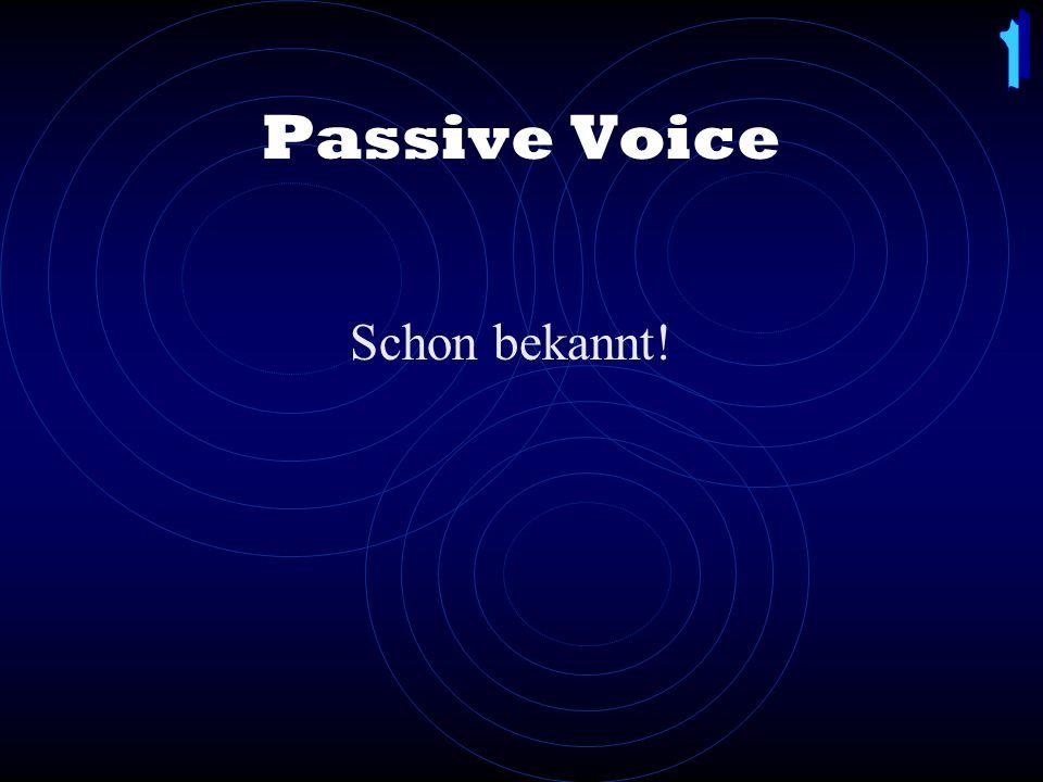 Passive Voice Schon bekannt!
