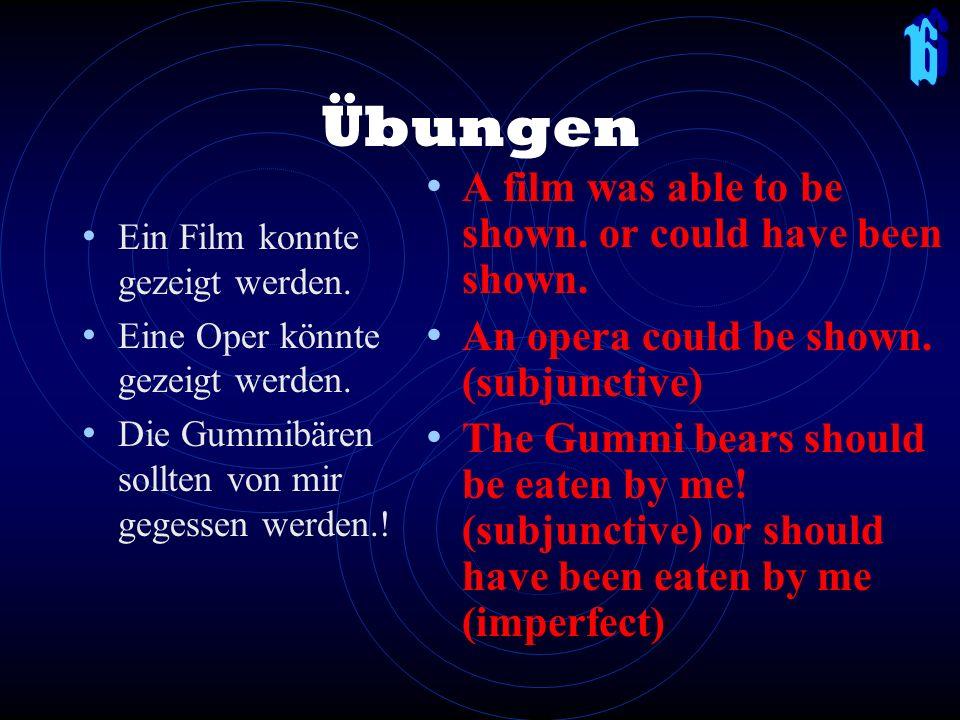 Übungen Ein Film konnte gezeigt werden.Eine Oper könnte gezeigt werden.