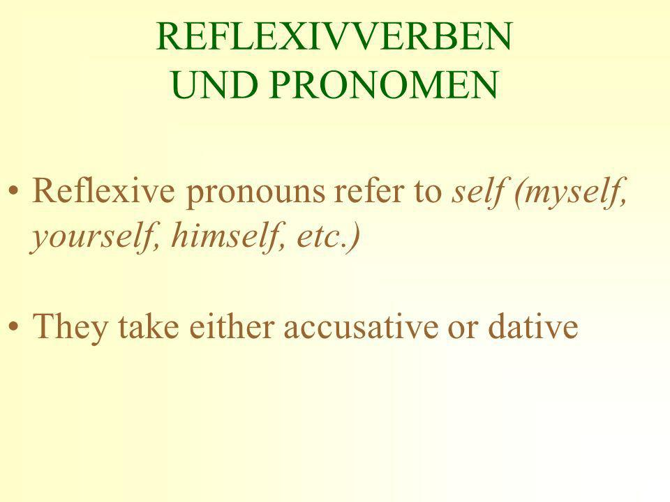 REFLEXIVVERBEN UND PRONOMEN Reflexive pronouns refer to self (myself, yourself, himself, etc.) They take either accusative or dative