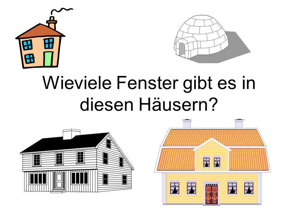 Wieviele Fenster gibt es in diesem Haus? 4 vier Fenster 4 vier Fenster