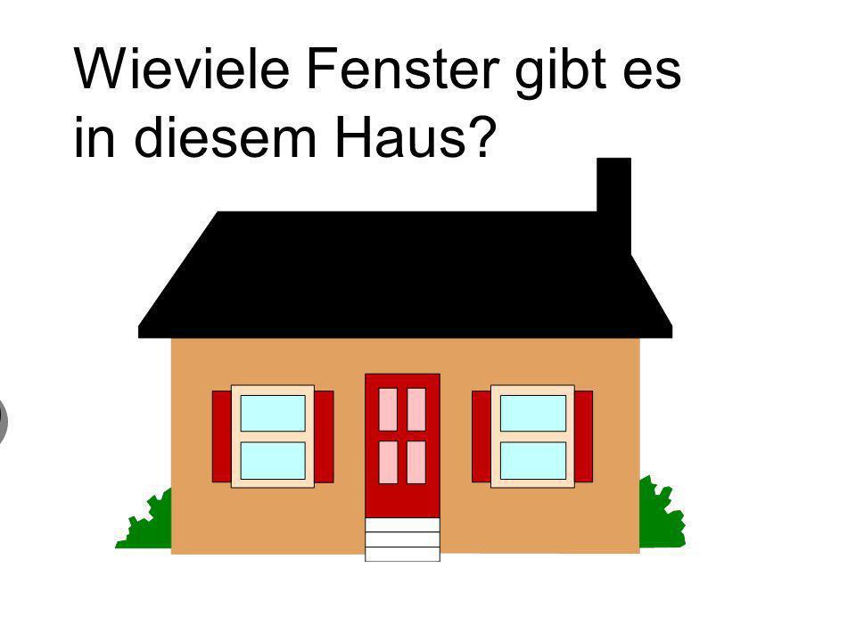 Wieviele Fenster gibt es in diesem Haus? 2 zwei Fenster 2 zwei Fenster