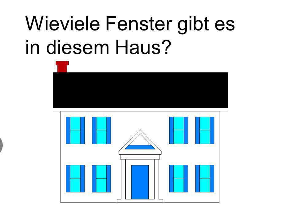 Wieviele Fenster gibt es in diesem Haus? 8 acht Fenster 8 acht Fenster