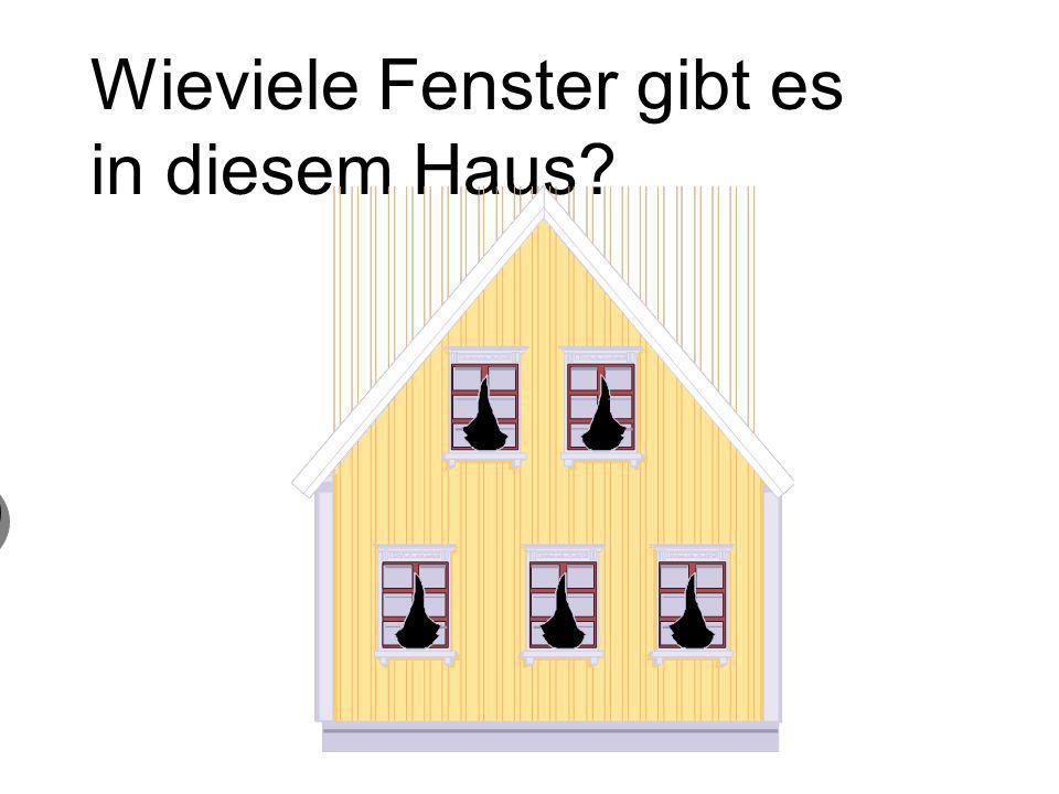 Wieviele Fenster gibt es in diesem Haus? 6 sechs Fenster 6 sechs Fenster