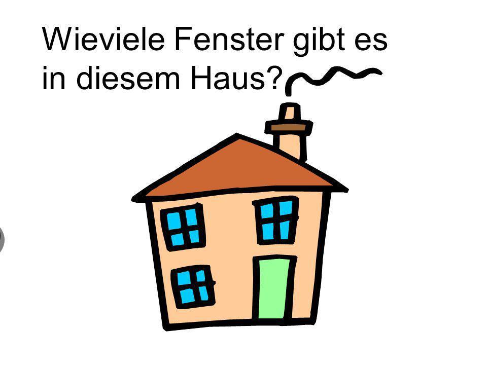 Wieviele Fenster gibt es in diesem Haus? 3 drei Fenster 3 drei Fenster