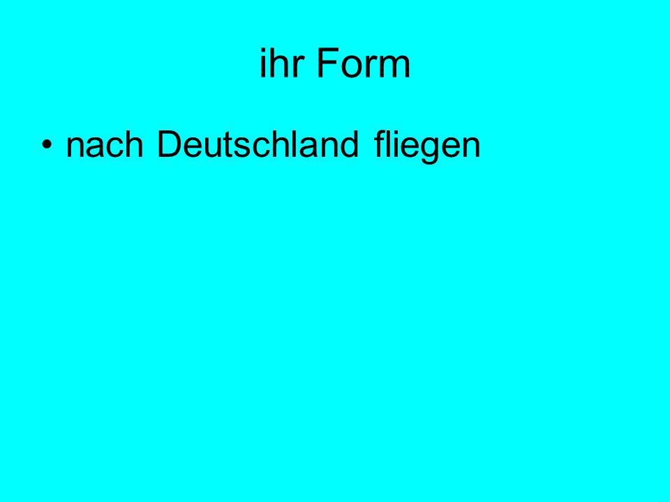 ihr Form nach Deutschland fliegen