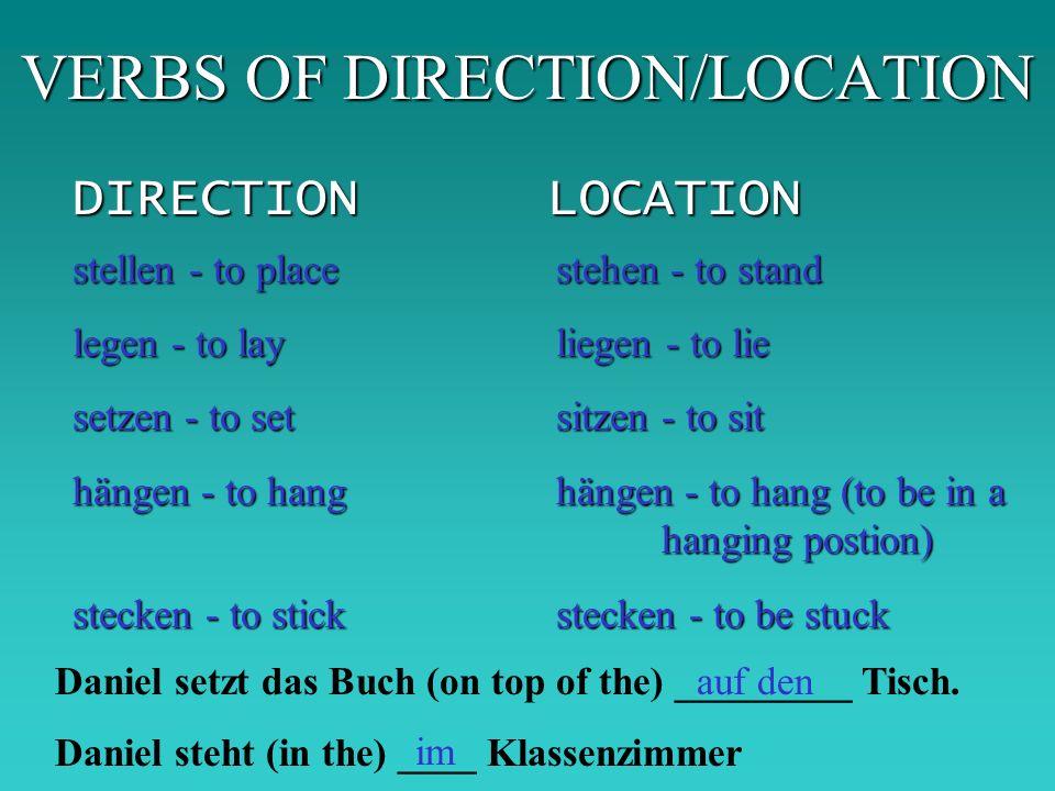 VERBS OF DIRECTION/LOCATION DIRECTIONLOCATION stellen - to place legen - to lay setzen - to set hängen - to hang stecken - to stick stehen - to stand