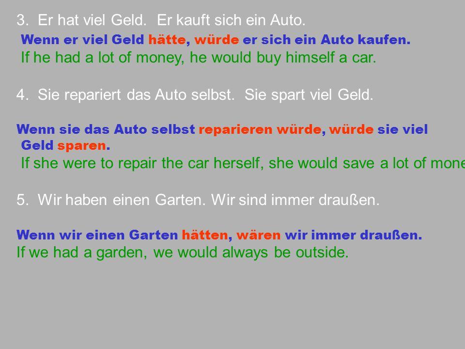 3.Er hat viel Geld. Er kauft sich ein Auto.