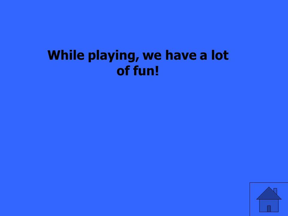Übersetzt auf Englisch! Beim Spielen haben wir viel Spaß!