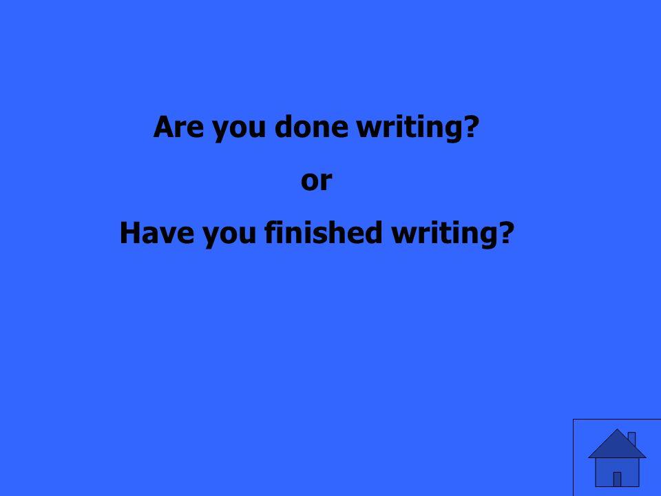 Übersetzt auf Englisch! Bist du mit dem Schreiben fertig?