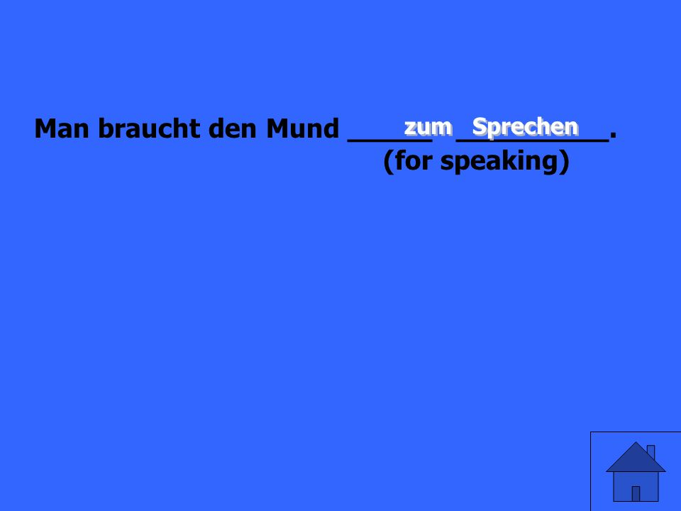 Man braucht den Mund _____ _________. (for speaking)