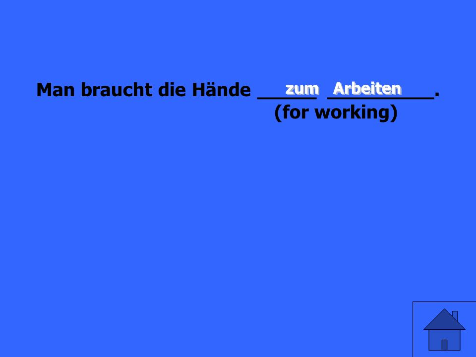 Man braucht die Hände _____ _________. (for working)