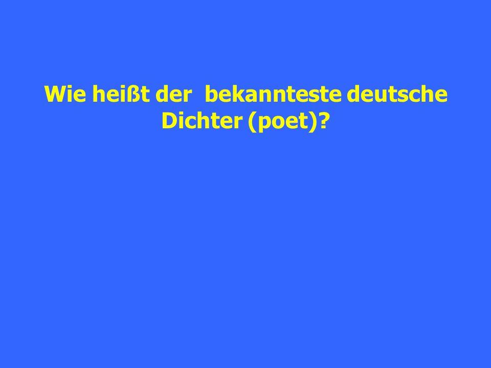 Wie heißt der bekannteste deutsche Dichter (poet)?