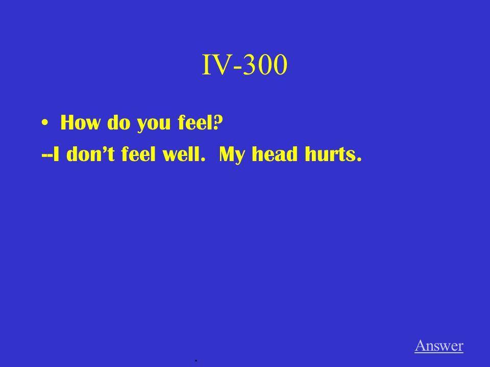 IV-200 Tobias broke his leg. Answer.