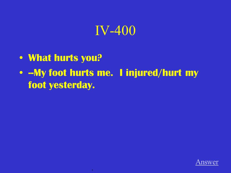 IV-300 How do you feel --I dont feel well. My head hurts. Answer.