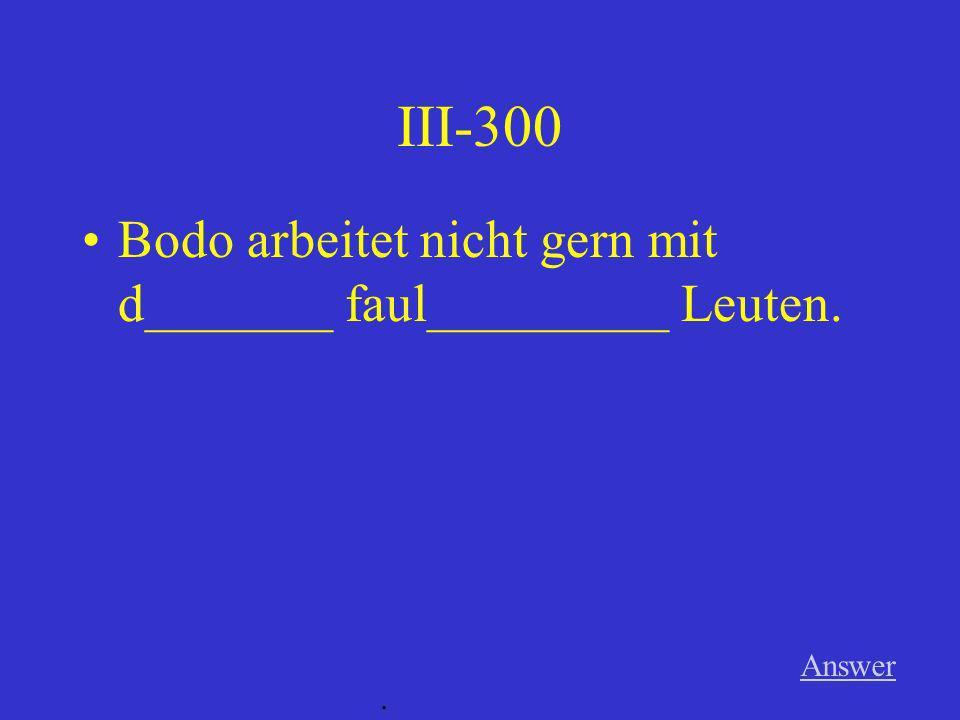 III-200 Answer. Er gibt d________ nett_________ Mann d_______ interessant_______ Buch.