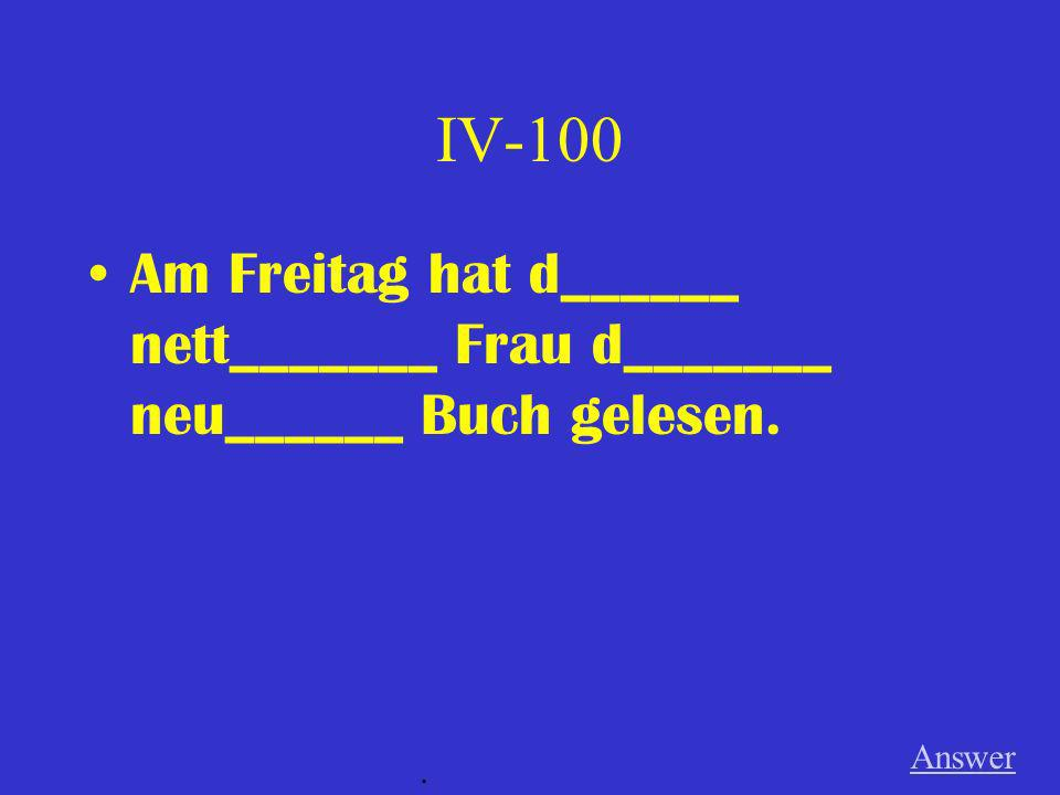 III-500 Answer. Ich kaufe d_________ teur________ Mantel (m) von d__________ gut_________ Geschäft.