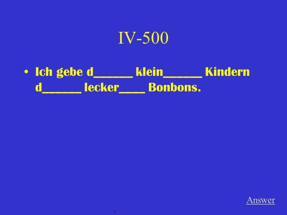 IV-400 Ich habe d_______ best______ Reklame (f) für d_____ neu_________ Wagen (m) im Fernsehen gesehen.