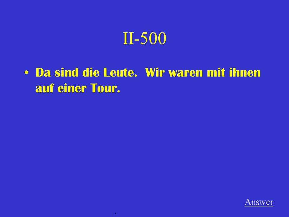 II-400 Er sprach mit den Schülern. Sie kamen aus Deutschland. Answer.