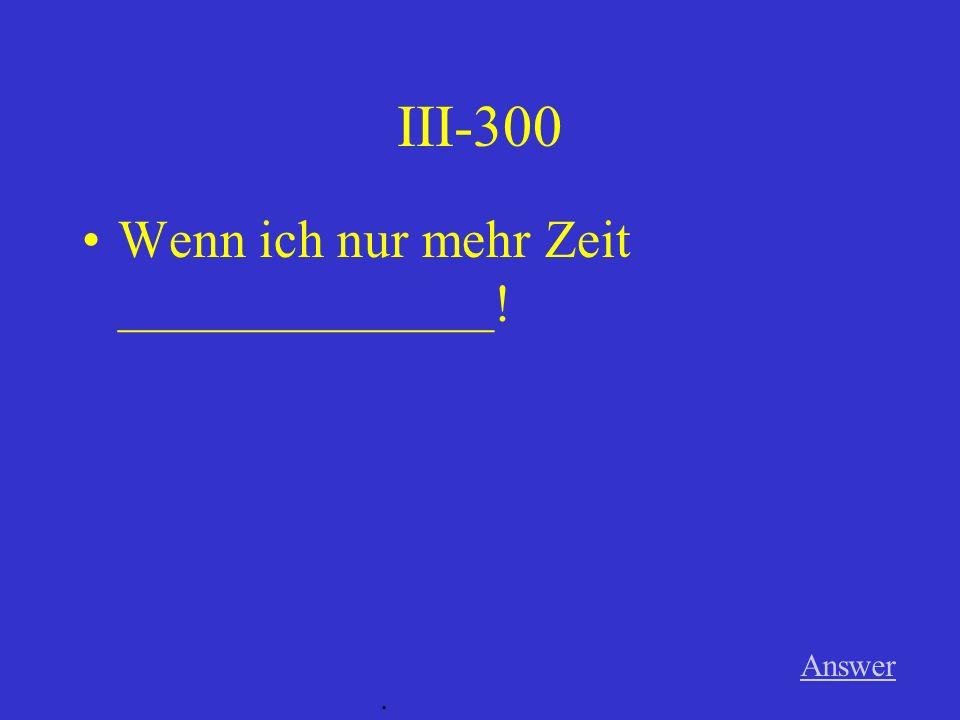 III-200 Answer. Das ___________ so schön!