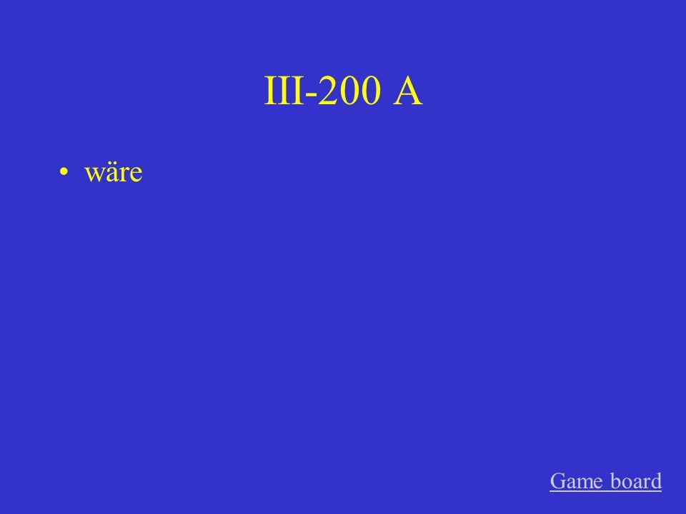 III-100 A wäre, würde Game board