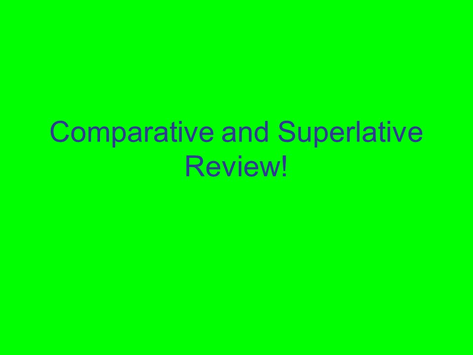 Comparative and Superlative Review!