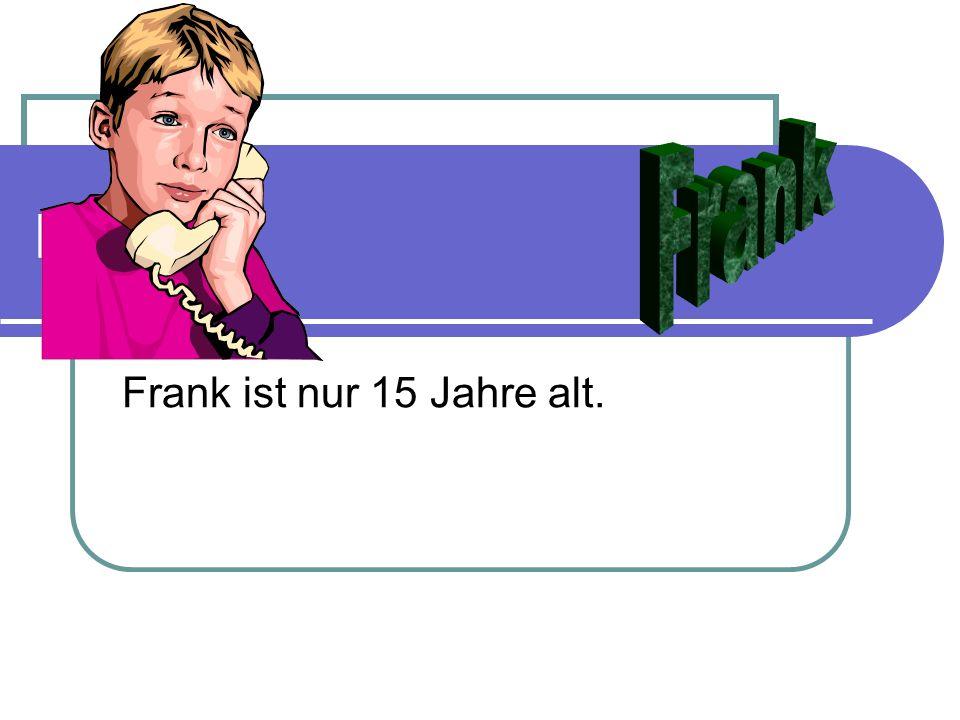 D1 Frank ist nur 15 Jahre alt.