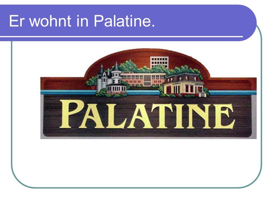 Er wohnt in Palatine.