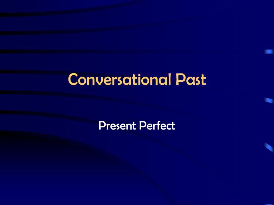 Conversational Past Present Perfect