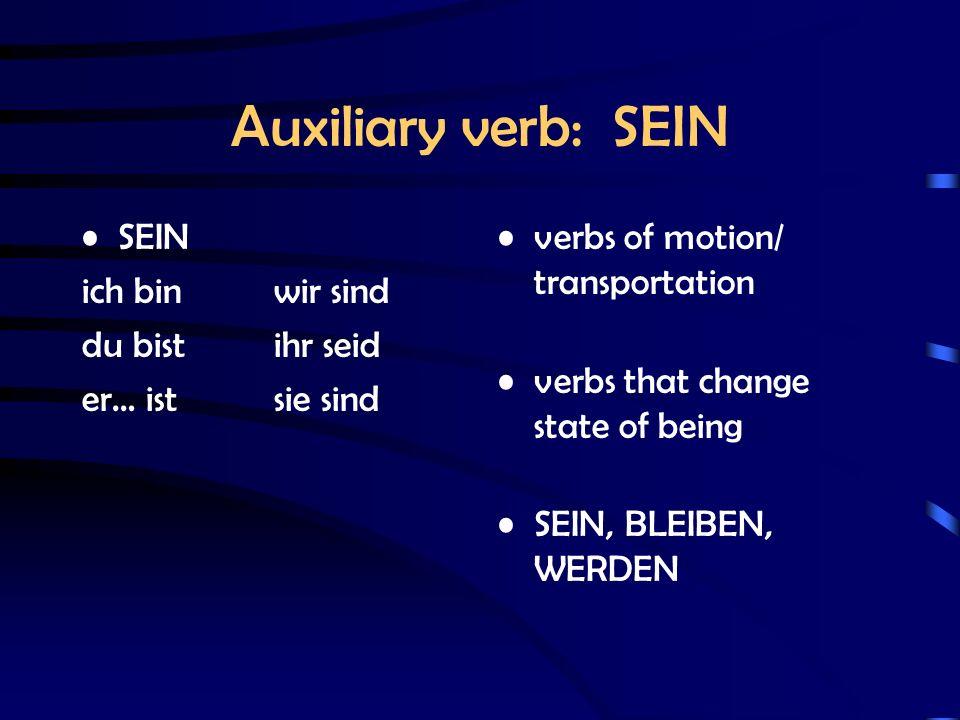 Auxiliary verb: SEIN verbs of motion/ transportation verbs that change state of being SEIN, BLEIBEN, WERDEN SEIN ich binwir sind du bistihr seid er… istsie sind