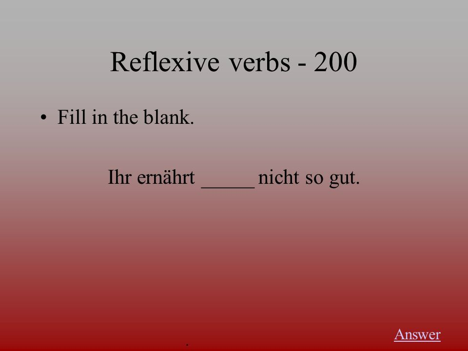 Reflexive verbs -100 The reflexive pronouns are... Answer.