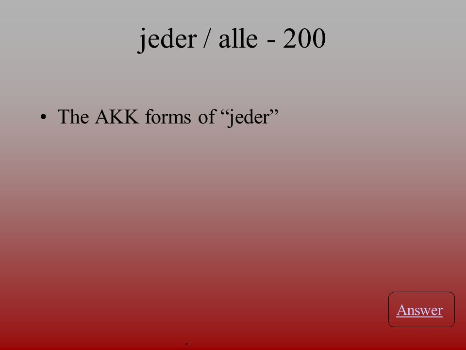 What form of jeder? Ich esse _______ Tag Obst. Answer. jeder / alle - 100