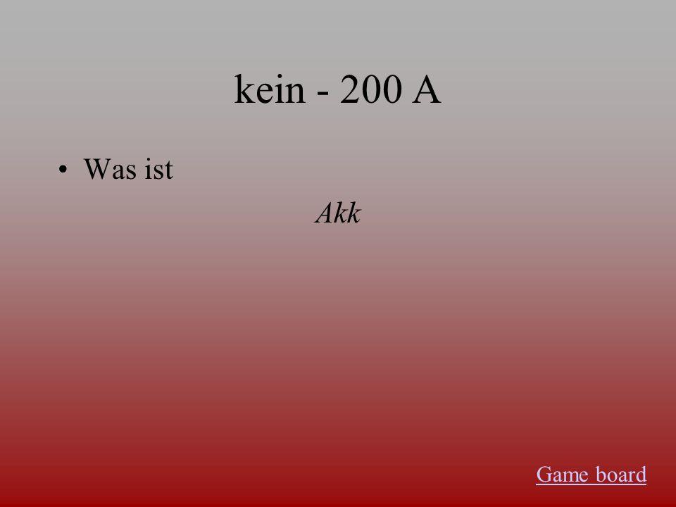 kein - 100 A Was ist der - keinen die - keine das - kein die (pl) - keine Game board