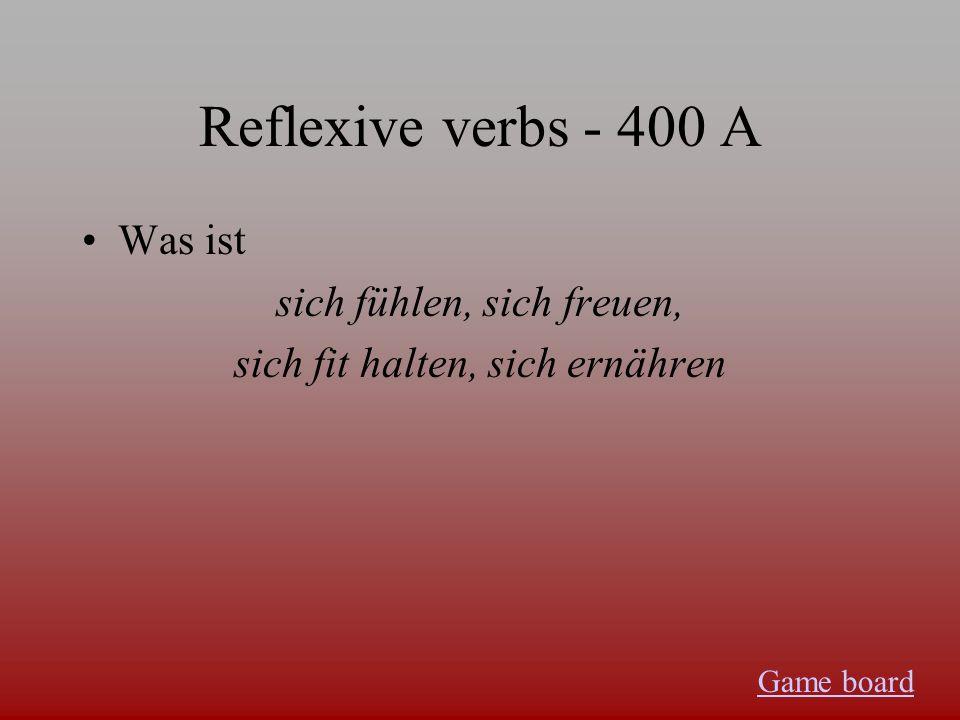 Reflexive verbs - 300 A Was ist Fühlst du dich groβartig? Game board