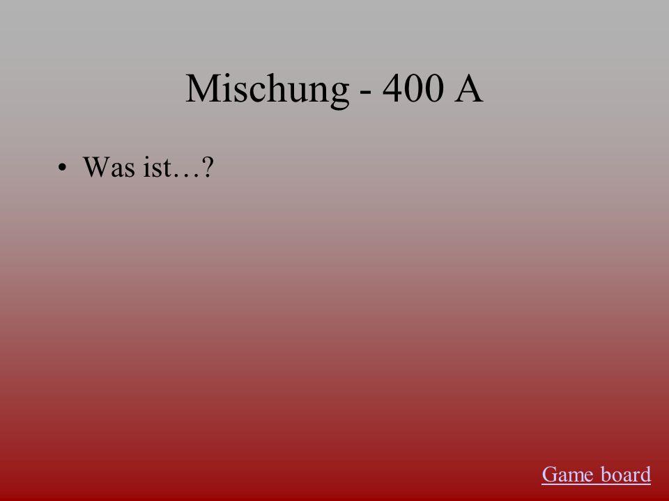 Mischung - 300 A Was ist… weil sie mir nicht schmecken. weil ich allergisch bin. Game board