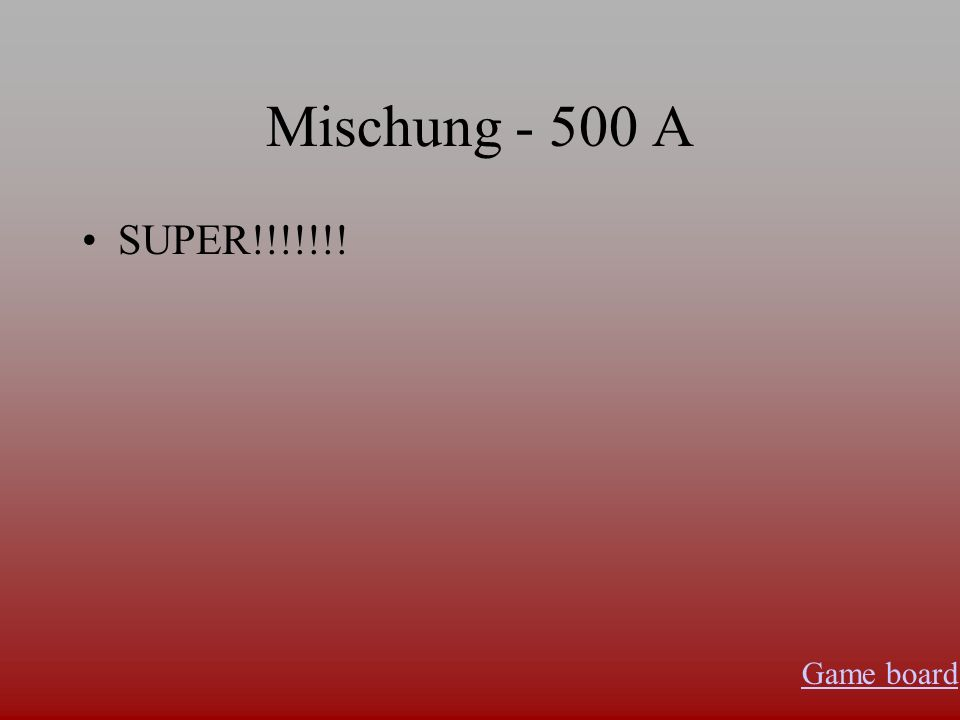 Mischung - 400 A Was ist…? Game board