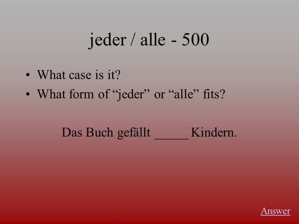 jeder / alle - 400 The dative forms of jeder? Answer.