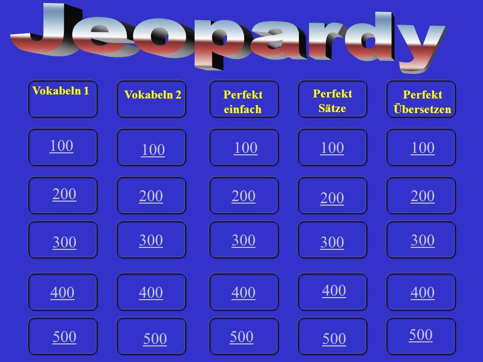 100 200 300 400 500 100 200 300 400 500 400 300 200 100 200 300 400 500 100 200 300 400 500 Vokabeln 1 Vokabeln 2Perfekt einfach Perfekt Sätze Perfekt Übersetzen