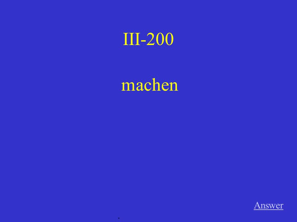 III-100 Answer. hören