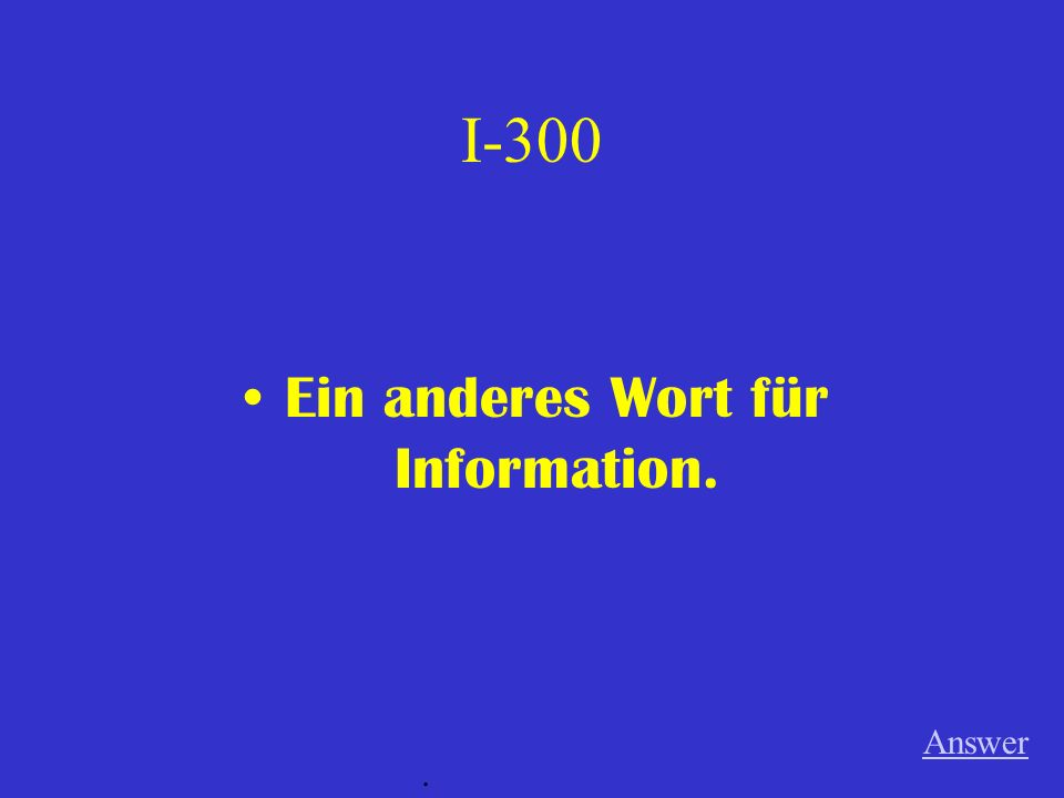 I-300 Ein anderes Wort für Information. Answer.