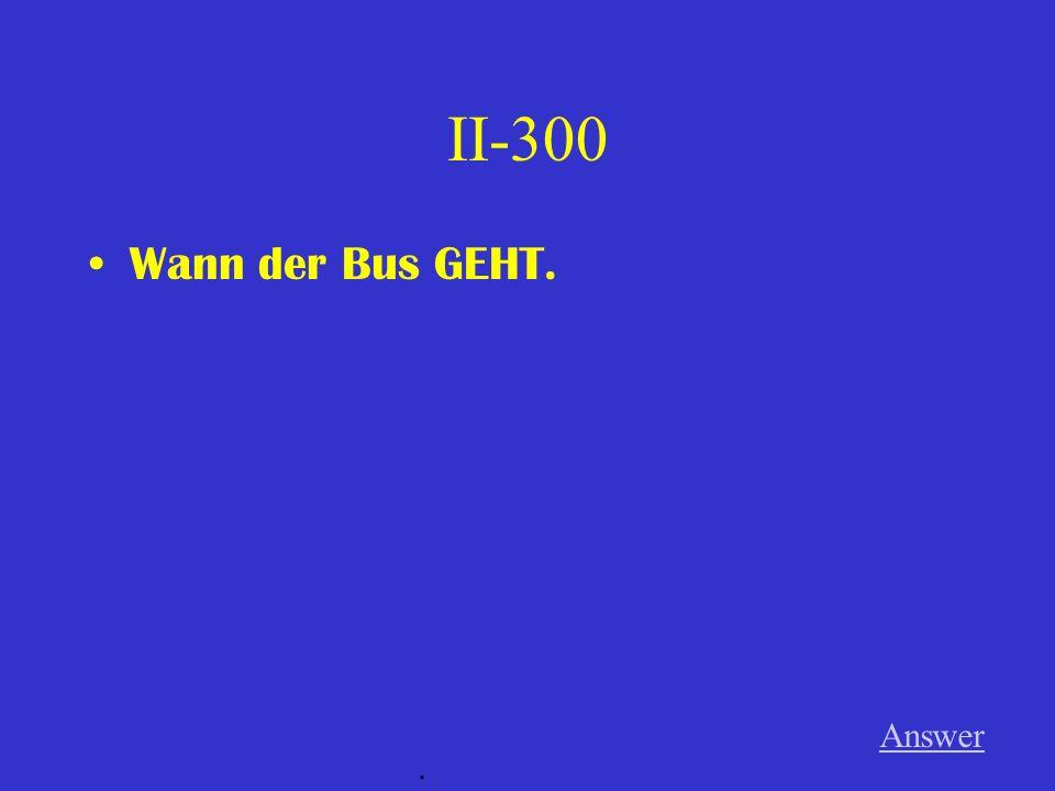 II-300 Wann der Bus GEHT. Answer.
