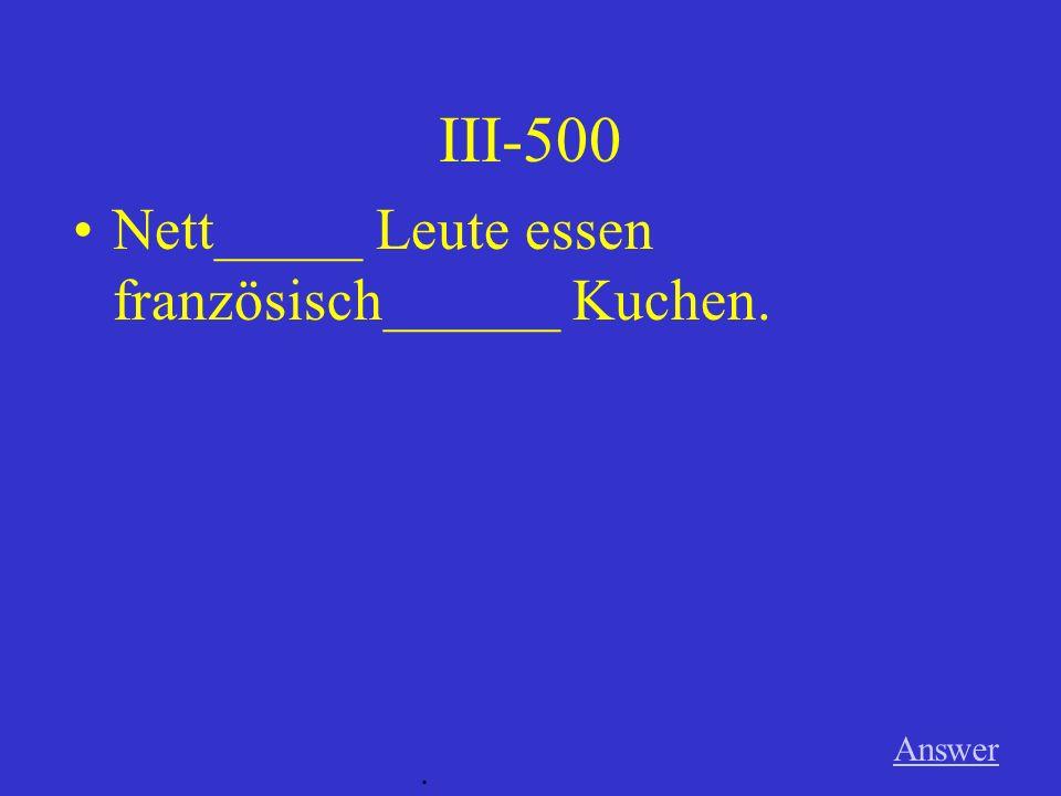 III-400 Answer. Ich esse lecker______ Braten (m) mit herzhaft_____ Rotkohl (m).