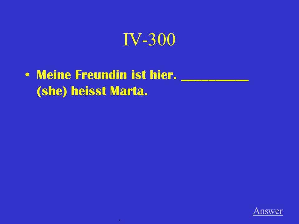 IV-200 Meine Freundin liebt ____________ (me). Answer.