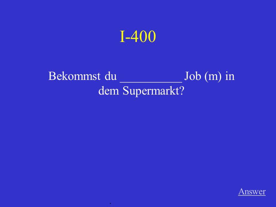 I-300 Answer. __________ Mädchen kauft _______ Buch (n) und _________ Mantel. (m)
