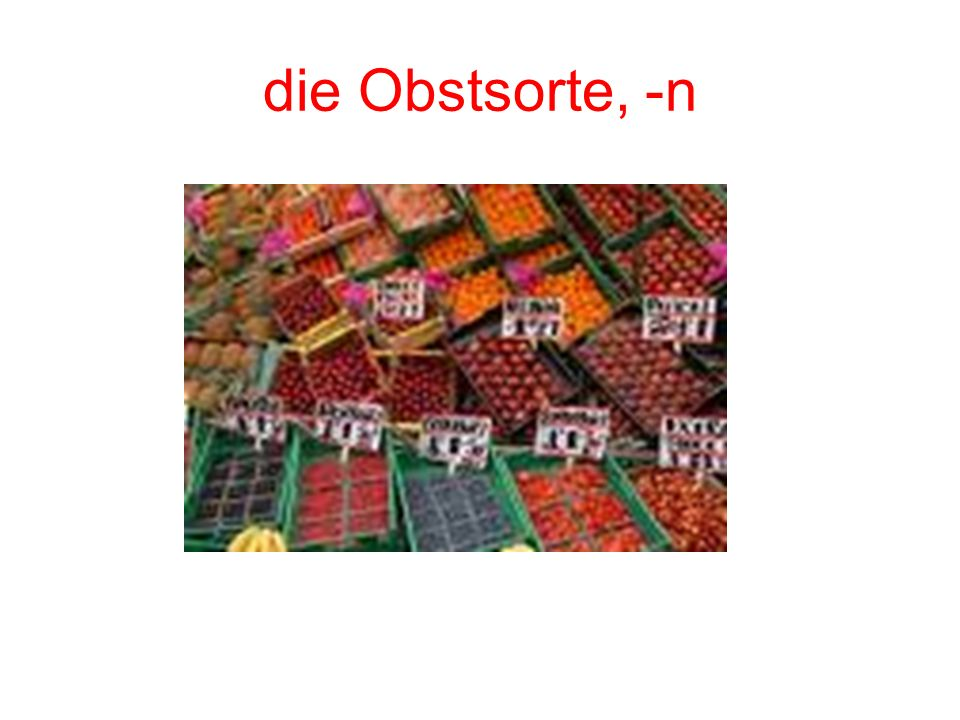 die Obstsorte, -n