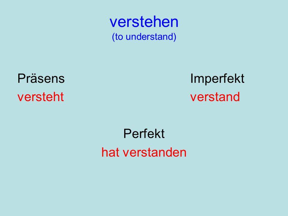 verstehen (to understand) PräsensImperfekt verstehtverstand Perfekt hat verstanden