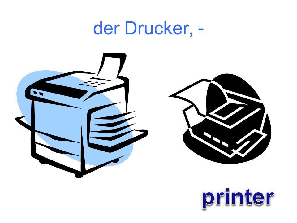 der Drucker, -