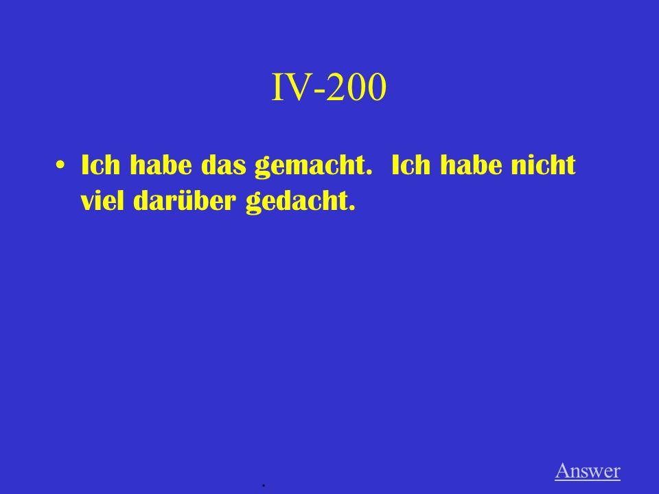 IV-100 Tobias lernt Deutsch. Er will es in Deutschland sprechen. Answer.